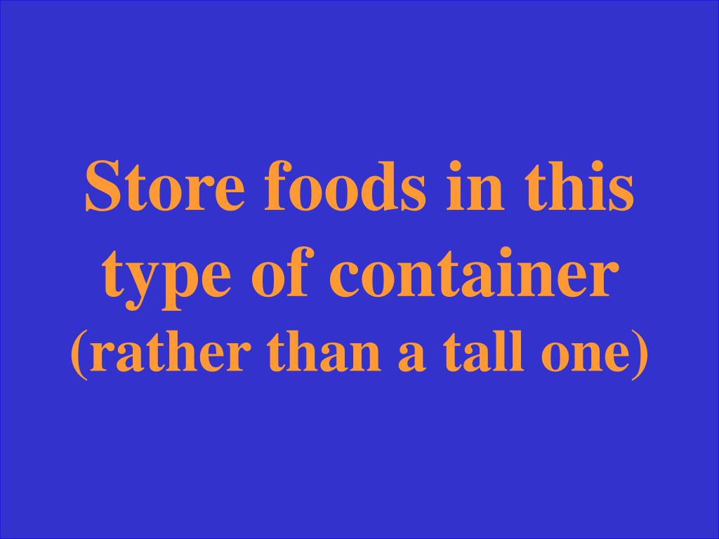 Store foods in this type of container