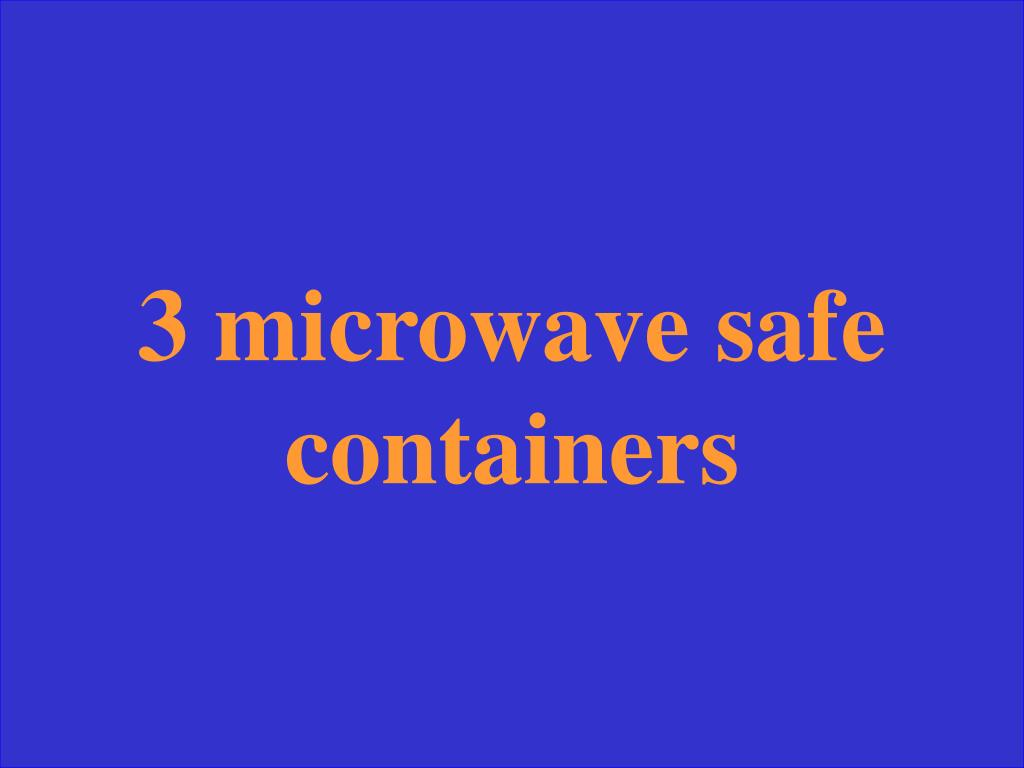 3 microwave safe containers
