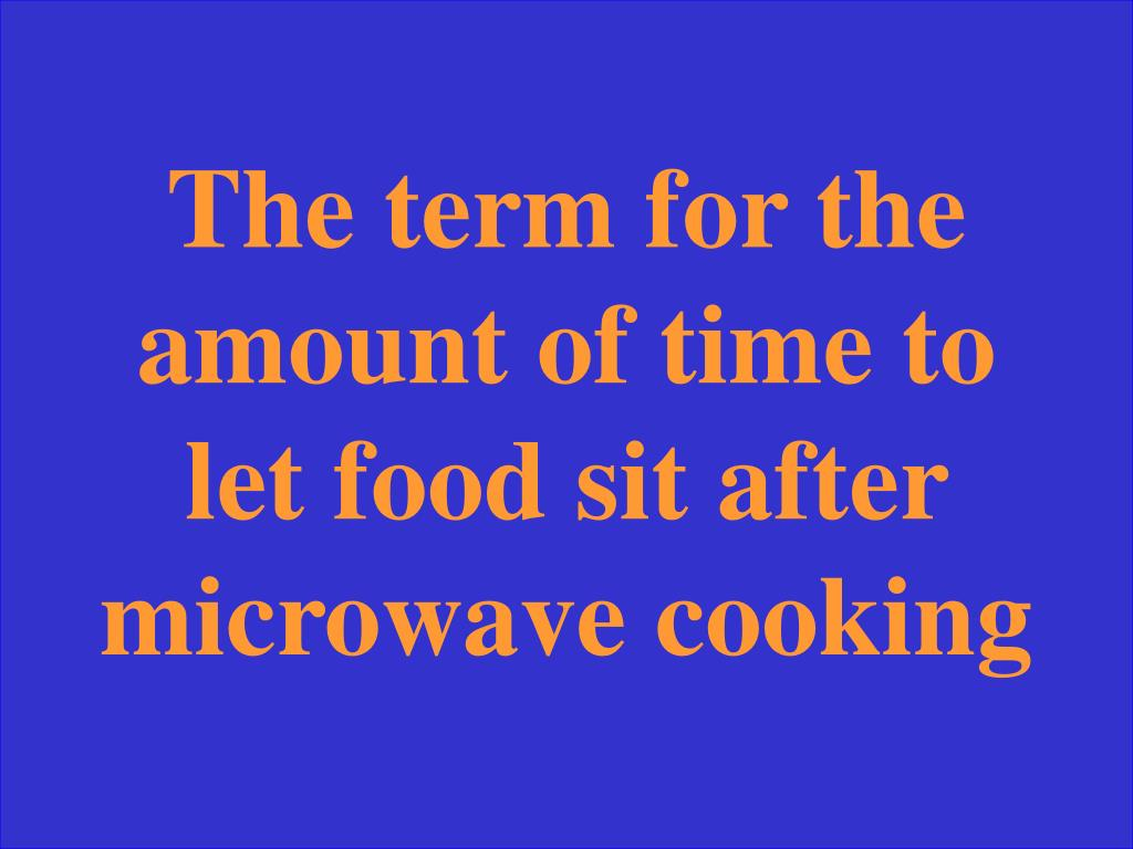 The term for the amount of time to let food sit after microwave cooking