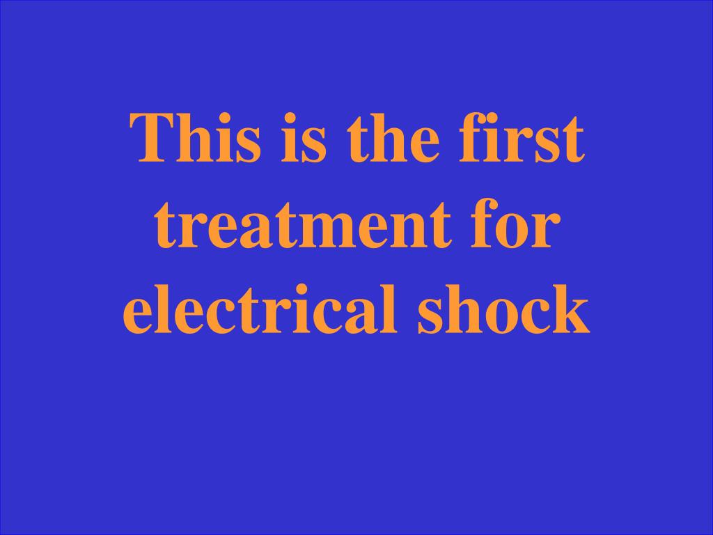 This is the first treatment for electrical shock