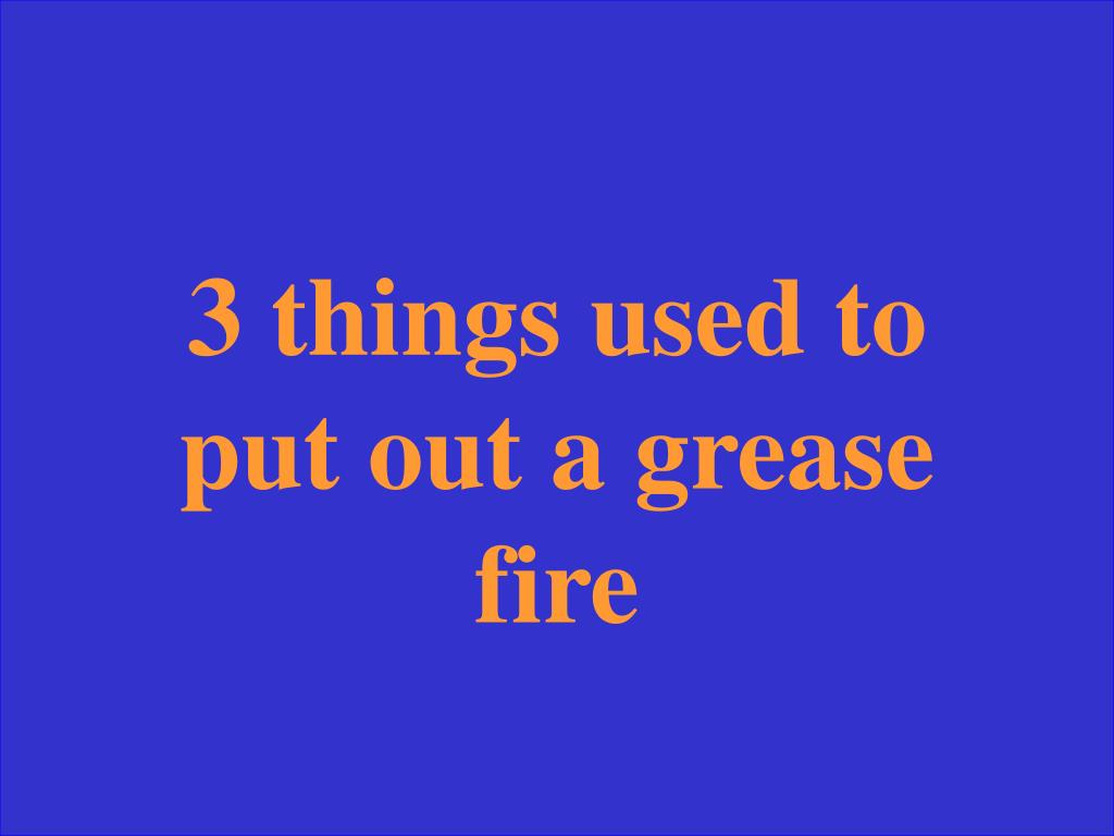 3 things used to put out a grease fire