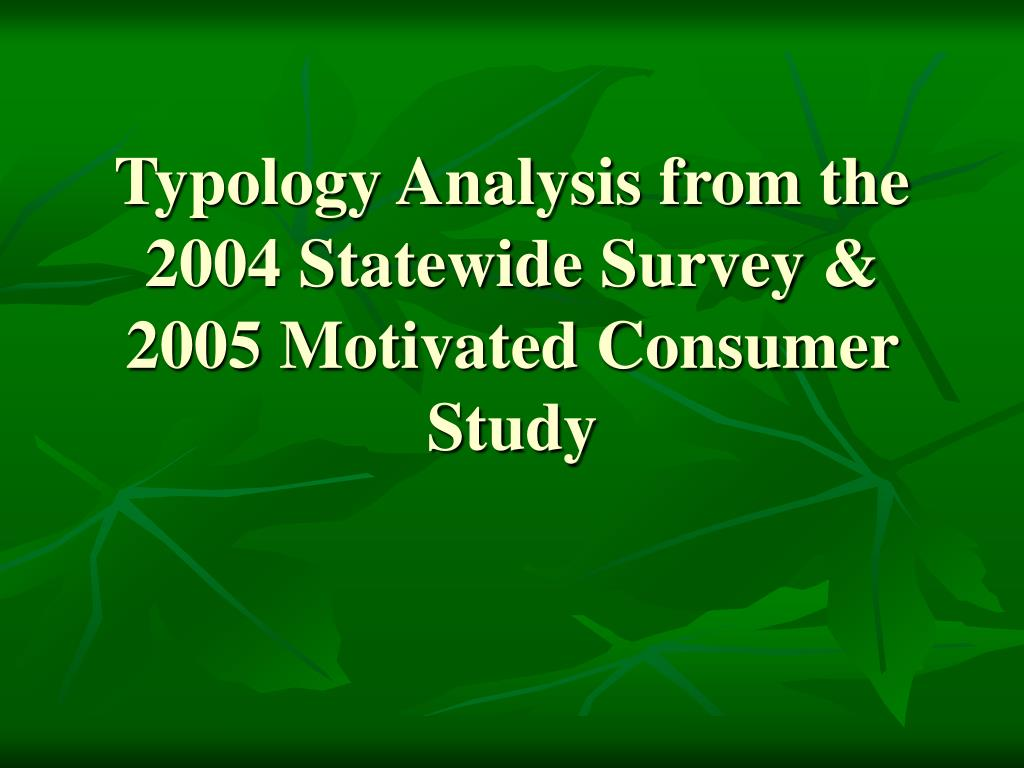 Typology Analysis from the 2004 Statewide Survey & 2005 Motivated Consumer Study