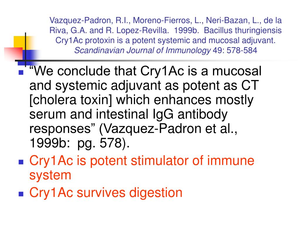 Vazquez-Padron, R.I., Moreno-Fierros, L., Neri-Bazan, L., de la Riva, G.A. and R. Lopez-Revilla.  1999b.  Bacillus thuringiensis Cry1Ac protoxin is a potent systemic and mucosal adjuvant.