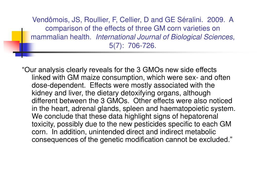 Vendômois, JS, Roullier, F, Cellier, D and GE Séralini.  2009.  A comparison of the effects of three GM corn varieties on mammalian health.
