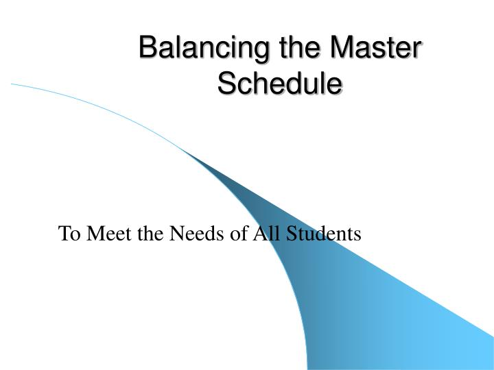 Balancing the master schedule l.jpg