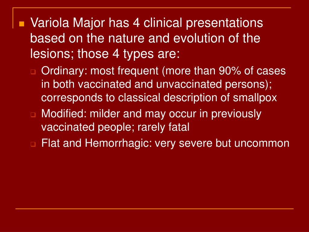 Variola Major has 4 clinical presentations based on the nature and evolution of the lesions; those 4 types are: