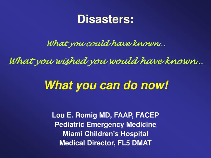Disasters what you could have known what you wished you would have known what you can do now l.jpg