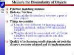 measure the dissimilarity of objects