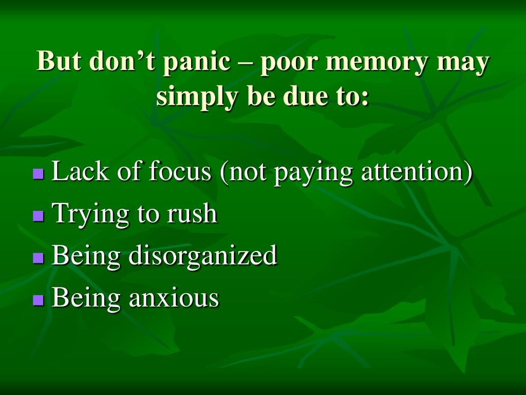 But don't panic – poor memory may simply be due to: