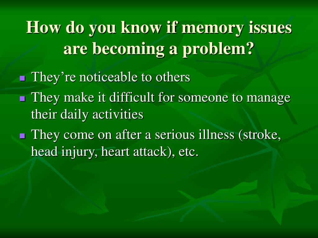How do you know if memory issues are becoming a problem?