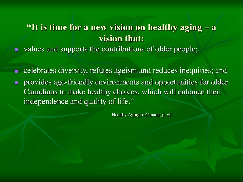 """It is time for a new vision on healthy aging – a vision that:"