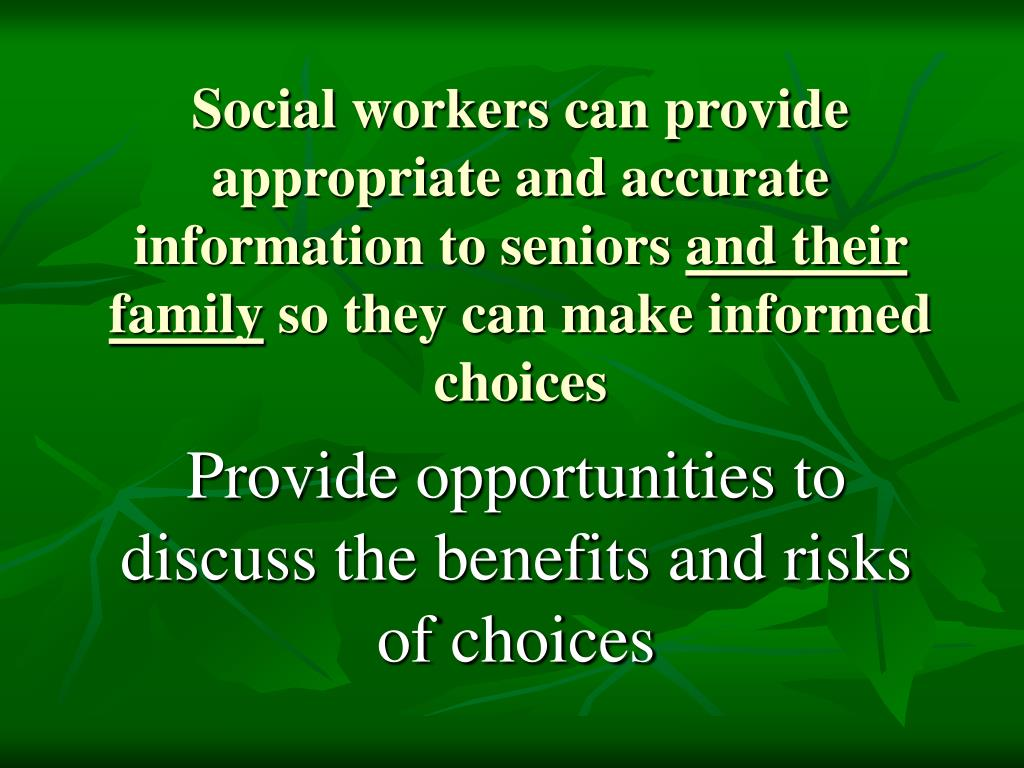 Social workers can provide appropriate and accurate information to seniors