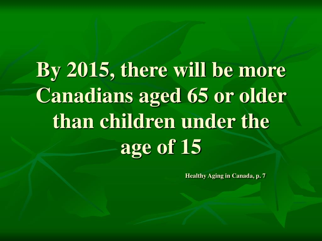 By 2015, there will be more Canadians aged 65 or older than children under the