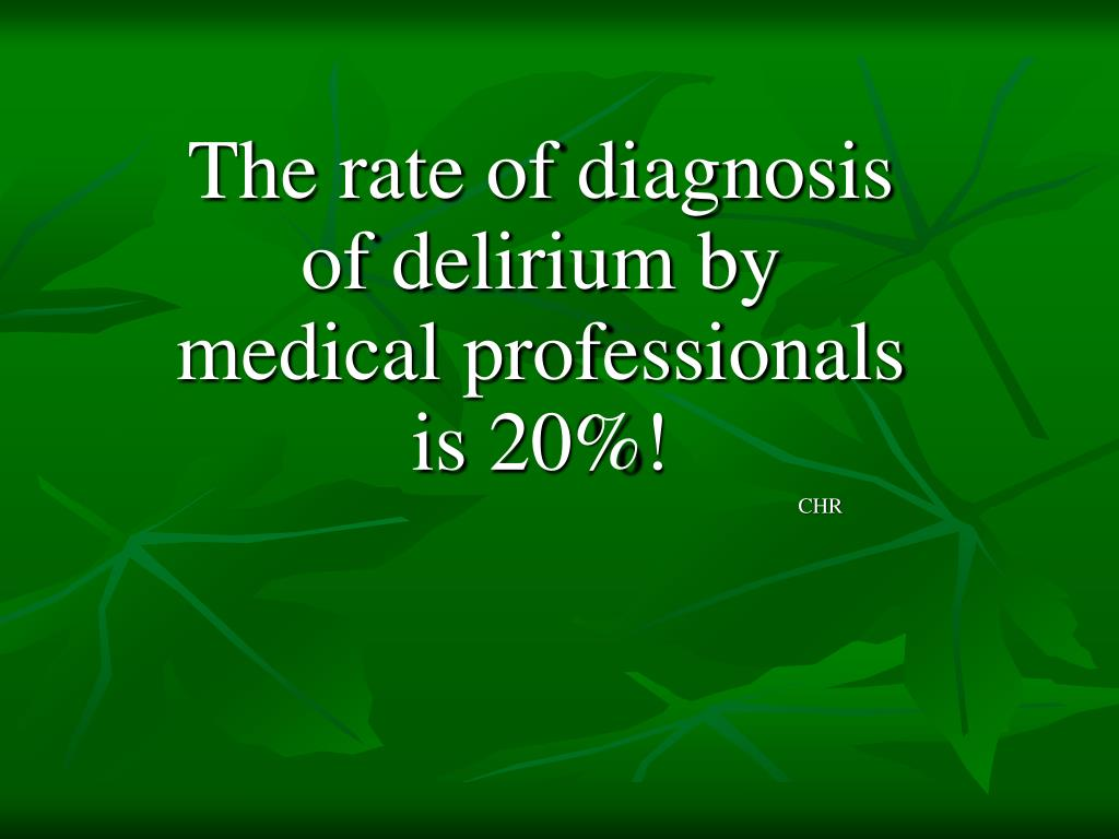 The rate of diagnosis of delirium by medical professionals is 20%!