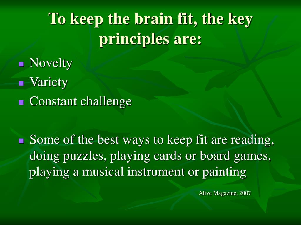 To keep the brain fit, the key principles are: