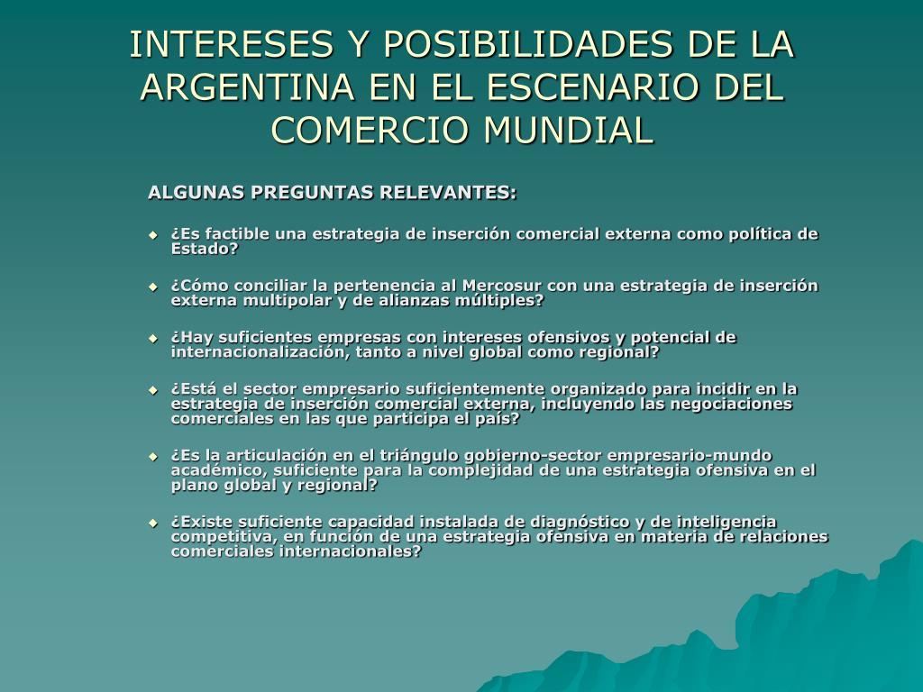 INTERESES Y POSIBILIDADES DE LA ARGENTINA EN EL ESCENARIO DEL COMERCIO MUNDIAL