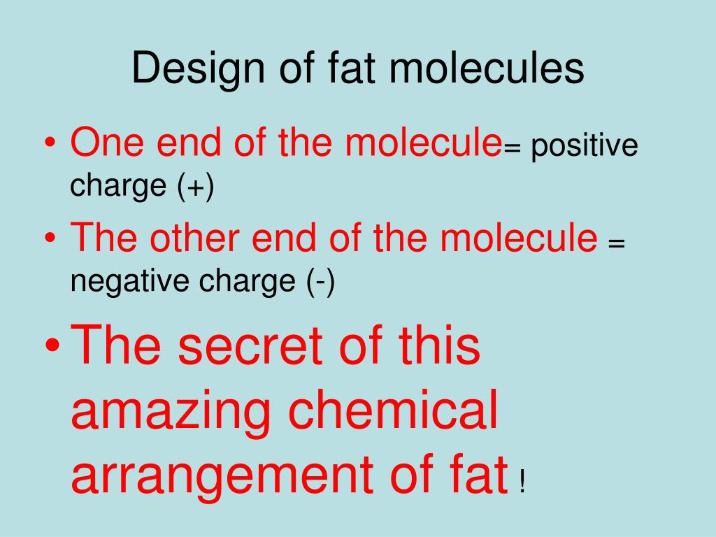 Design of fat molecules