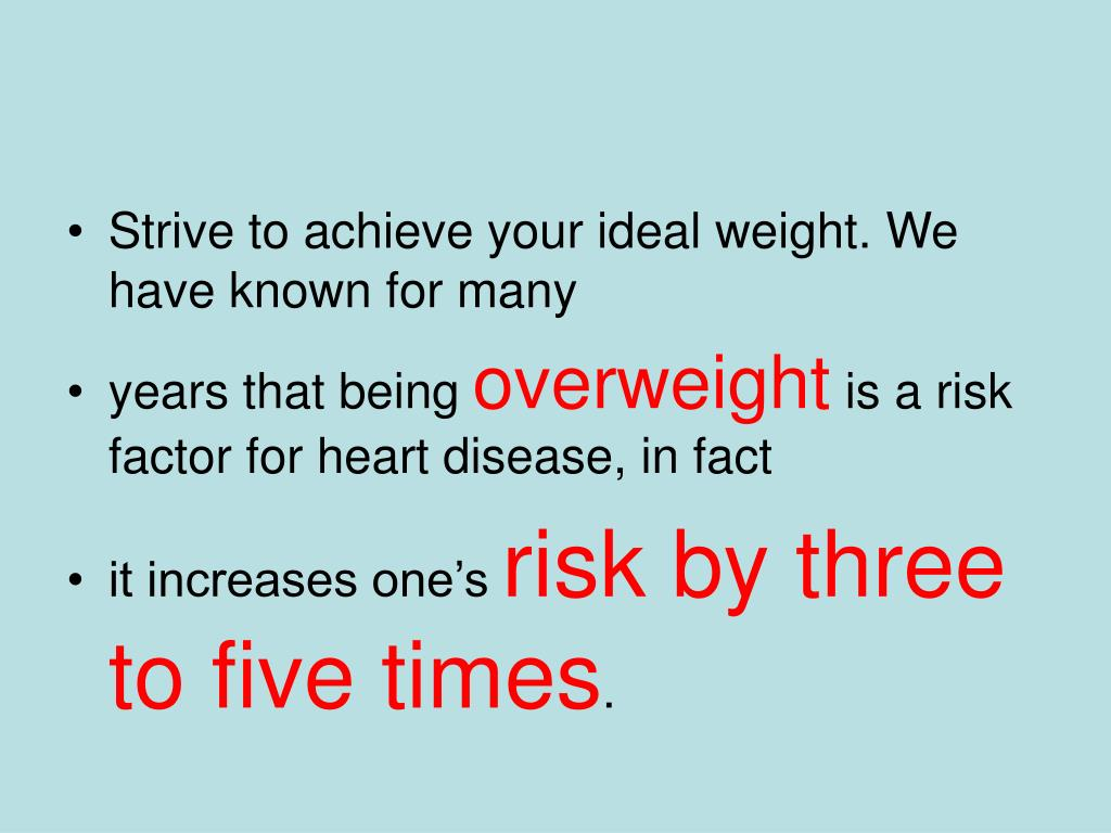 Strive to achieve your ideal weight. We have known for many