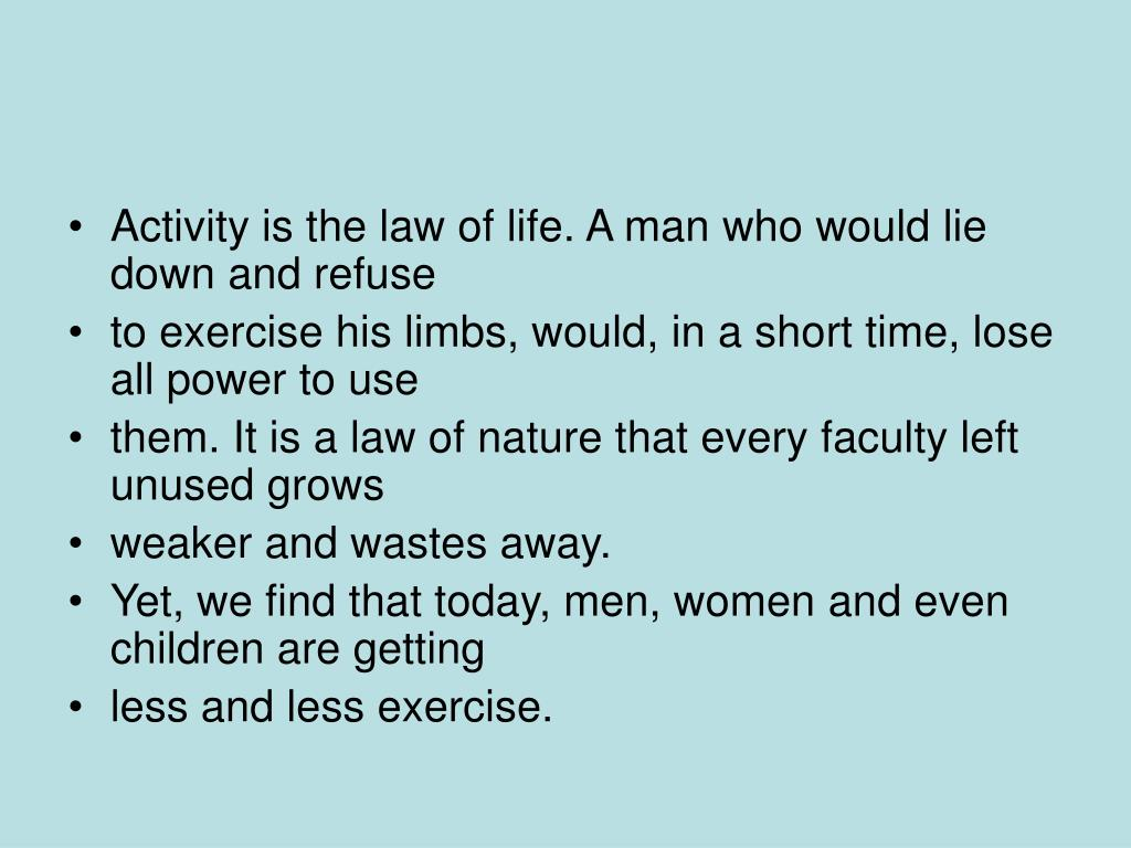 Activity is the law of life. A man who would lie down and refuse