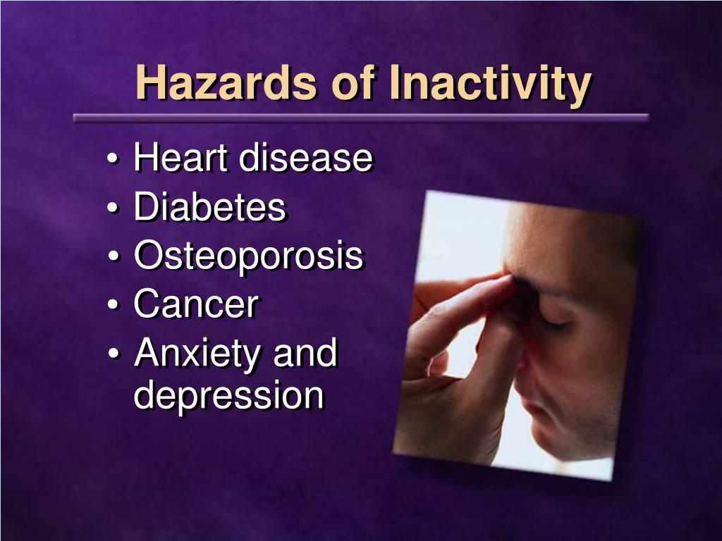 Hazards of Inactivity