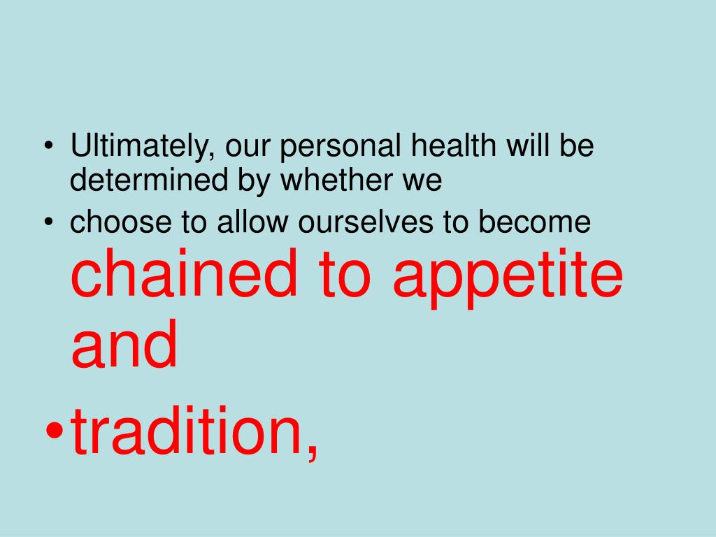 Ultimately, our personal health will be determined by whether we