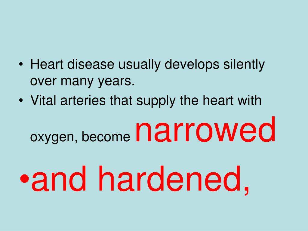 Heart disease usually develops silently over many years.