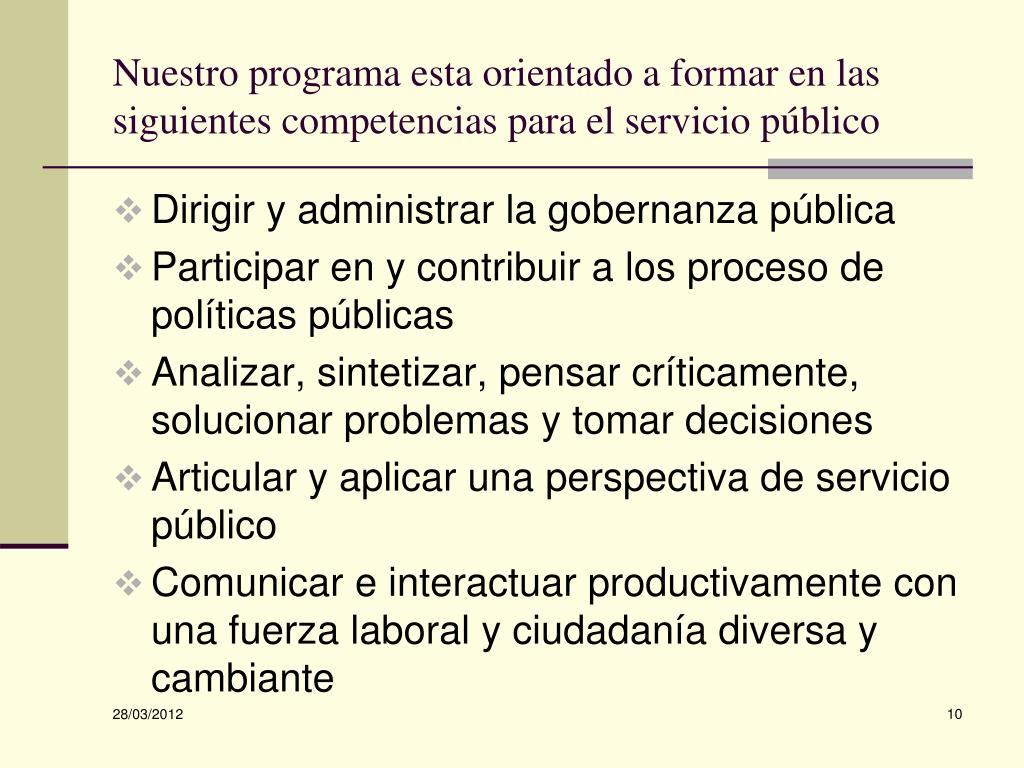 Nuestro programa esta orientado a formar en las siguientes competencias para el servicio público