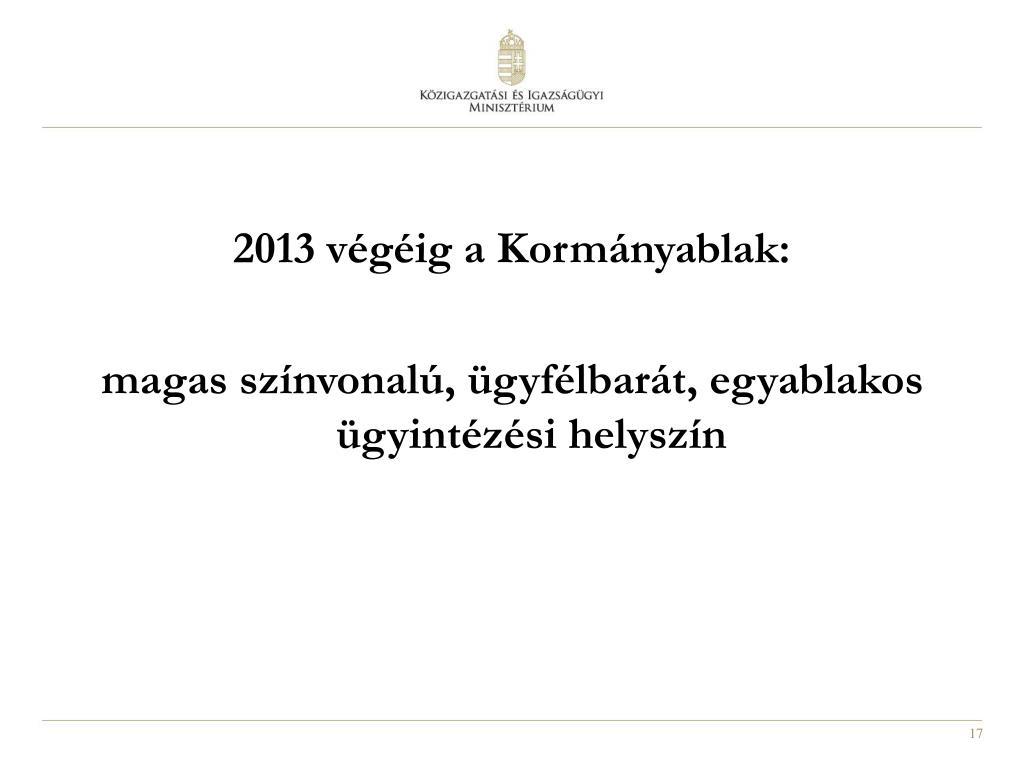 2013 végéig a Kormányablak: