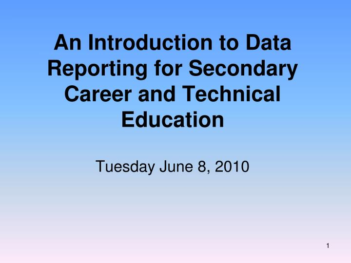An introduction to data reporting for secondary career and technical education l.jpg
