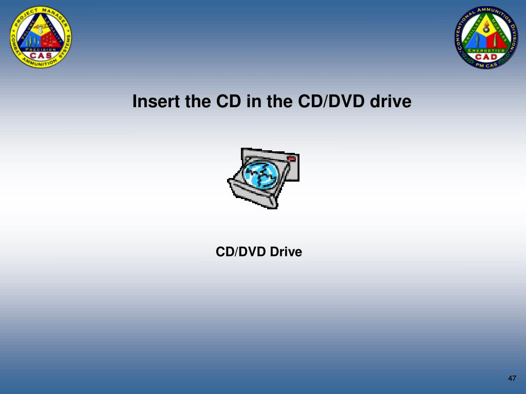 Insert the CD in the CD/DVD drive