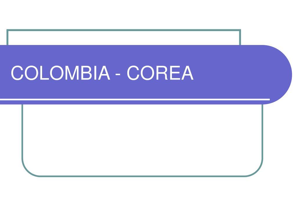 COLOMBIA - COREA