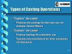 types of casting operations