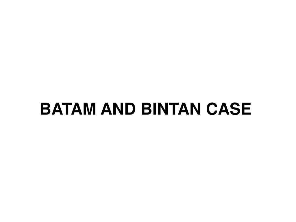 BATAM AND BINTAN CASE