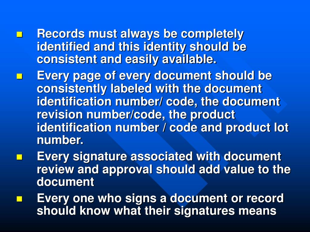 Records must always be completely identified and this identity should be consistent and easily available.