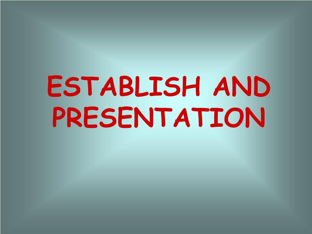 ESTABLISH AND PRESENTATION