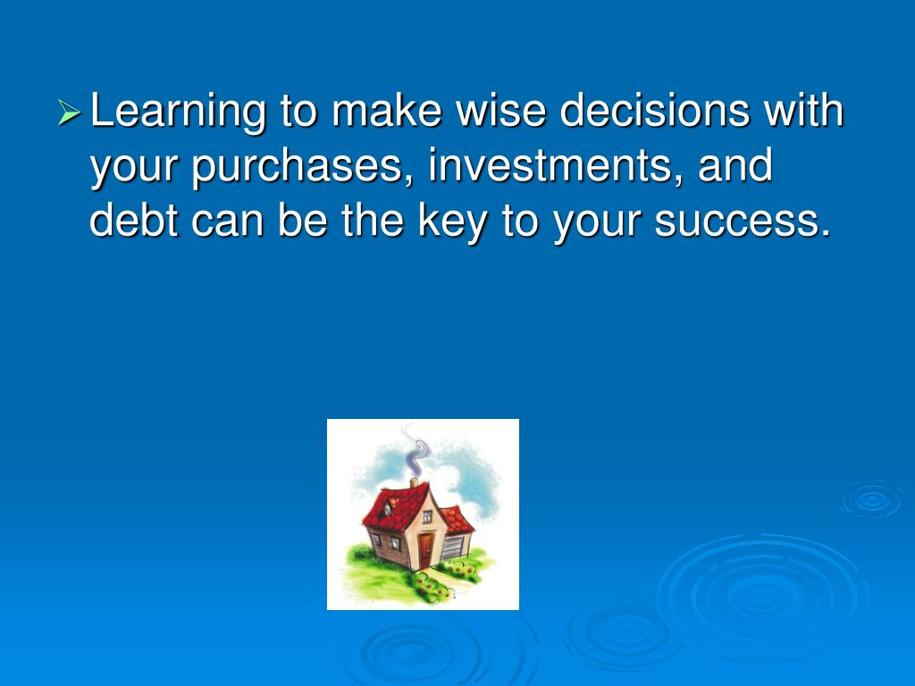 Learning to make wise decisions with your purchases, investments, and debt can be the key to your success.
