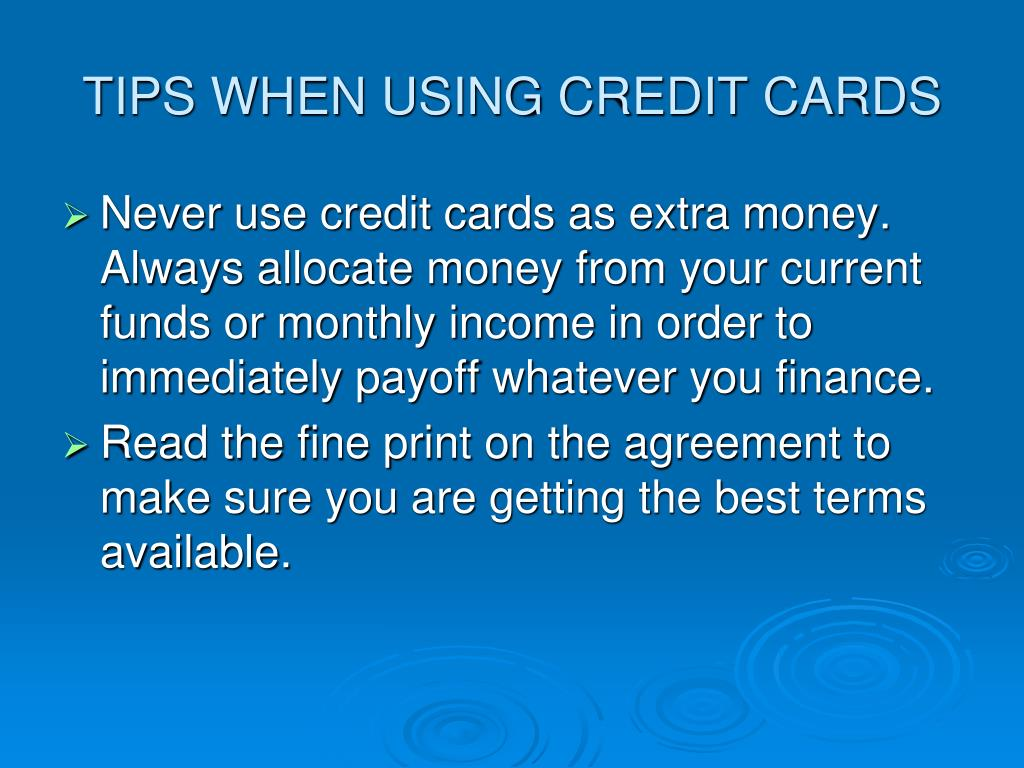 TIPS WHEN USING CREDIT CARDS