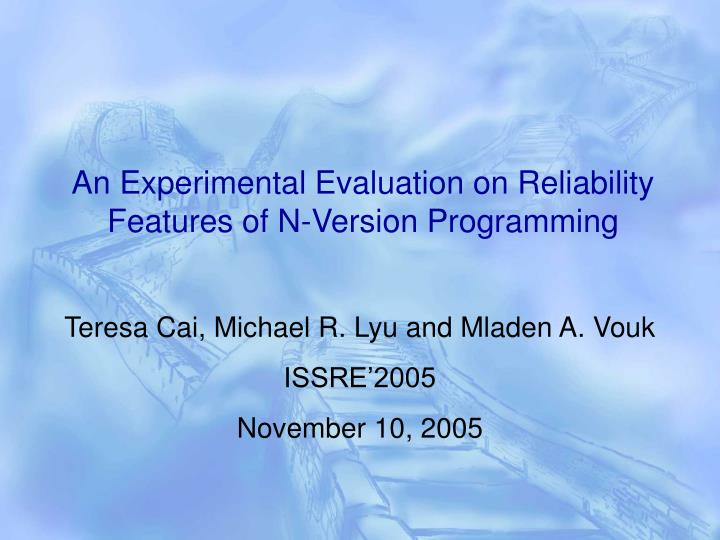An experimental evaluation on reliability features of n version programming