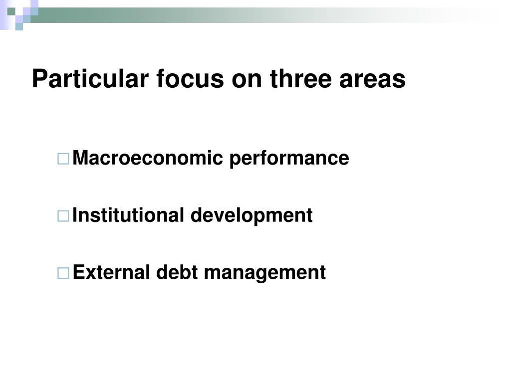 Particular focus on three areas