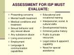 assessment for isp must evaluate