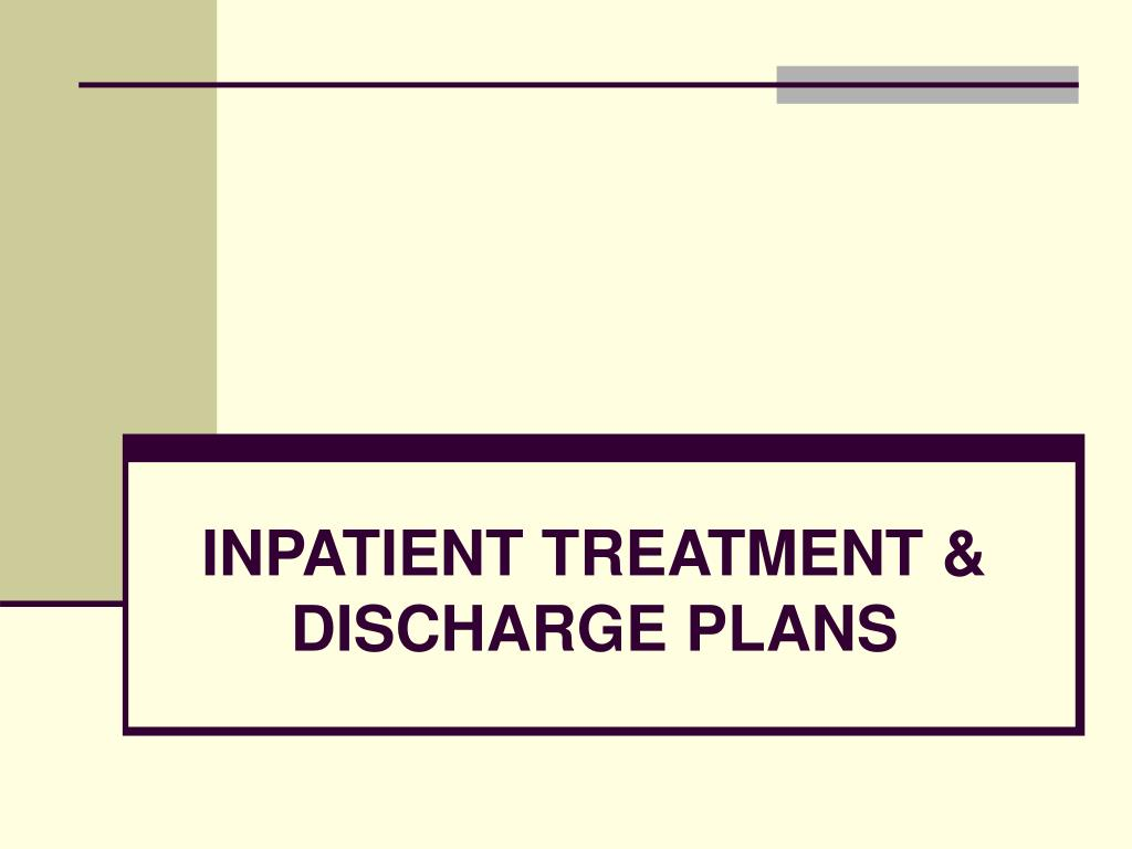 INPATIENT TREATMENT & DISCHARGE PLANS