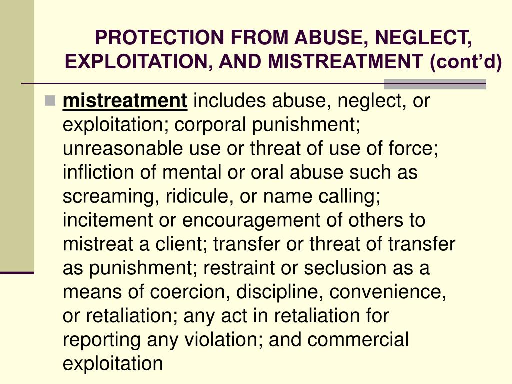 PROTECTION FROM ABUSE, NEGLECT, EXPLOITATION, AND MISTREATMENT (cont'd)