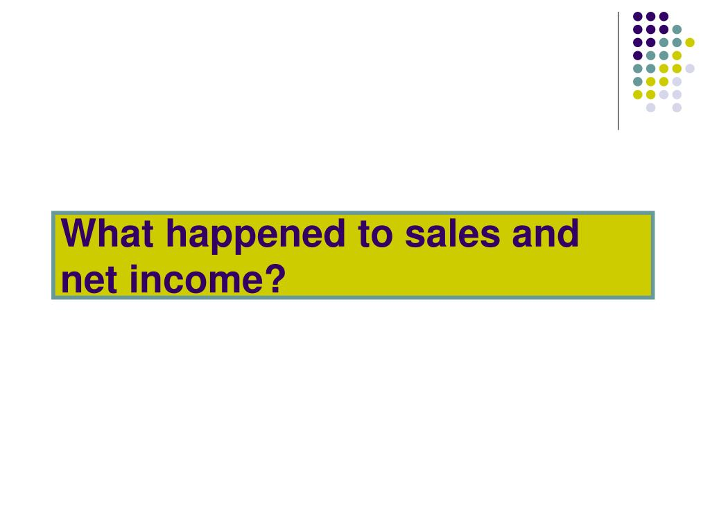 What happened to sales and net income?