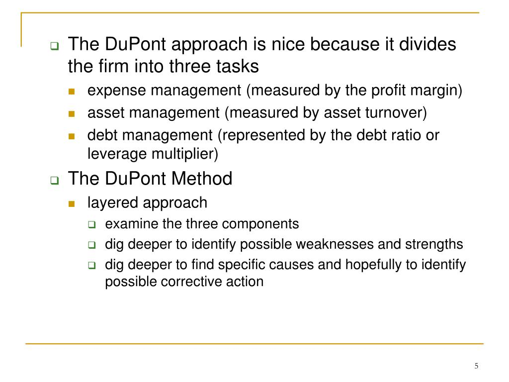 The DuPont approach is nice because it divides the firm into three tasks