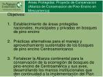 areas protegidas proyecto de conservacion alianza de conservacion de pino encino en mesoamerica