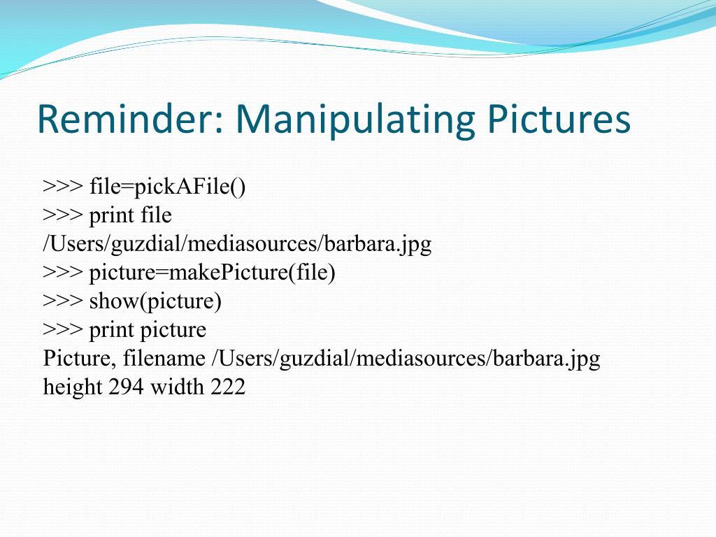 Reminder: Manipulating Pictures