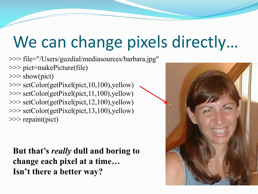 We can change pixels directly…