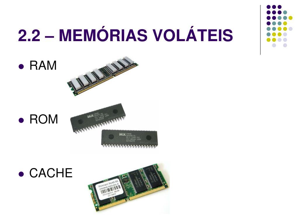 2.2 – MEMÓRIAS VOLÁTEIS