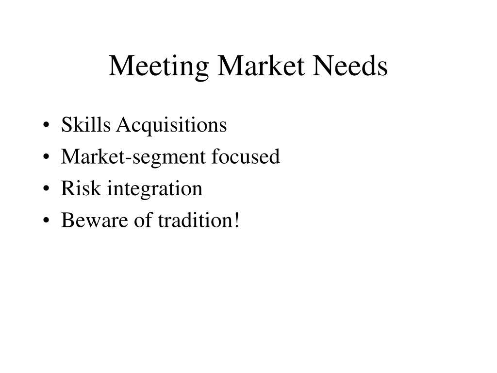 Meeting Market Needs