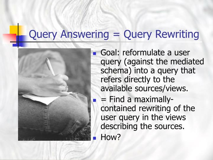 Query Answering = Query Rewriting